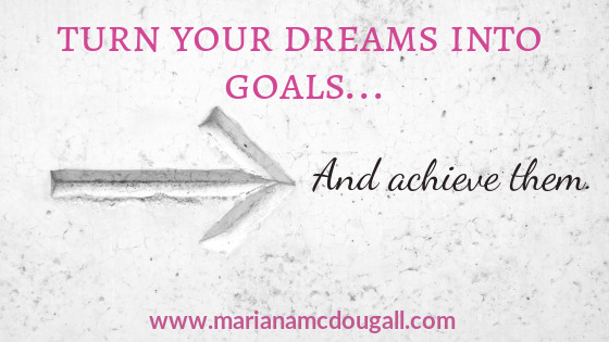 turn your dreams into goals and achieve them, www.marianamcdougall.com