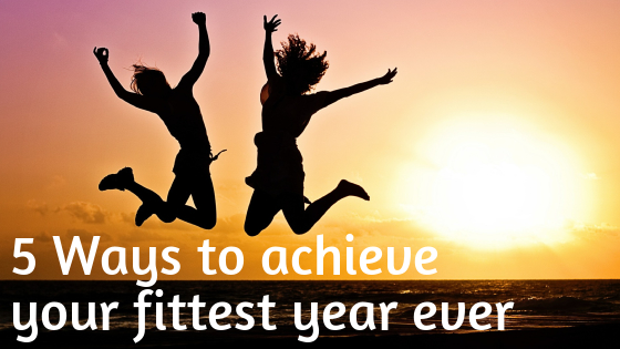 Get Fit in 2017 – 5 Ways to Achieve Your Fittest Year Ever!