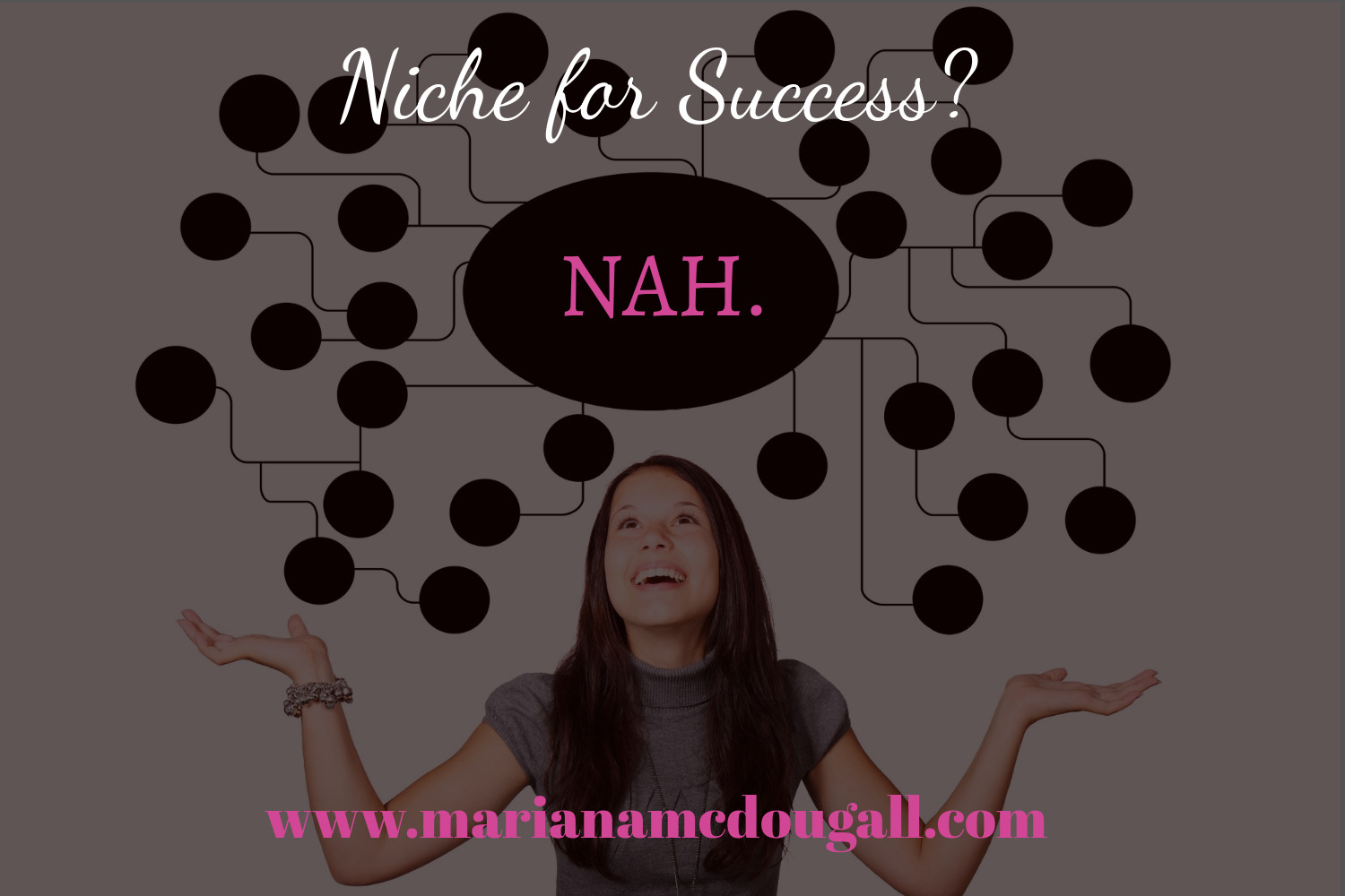 Niche for success? Nah. www.marianamcdougall.com niching is overrated, ditch your niche!