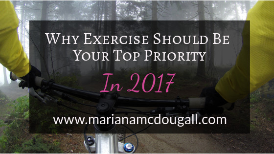 Why Exercise Should Be Your Top Priority in 2017