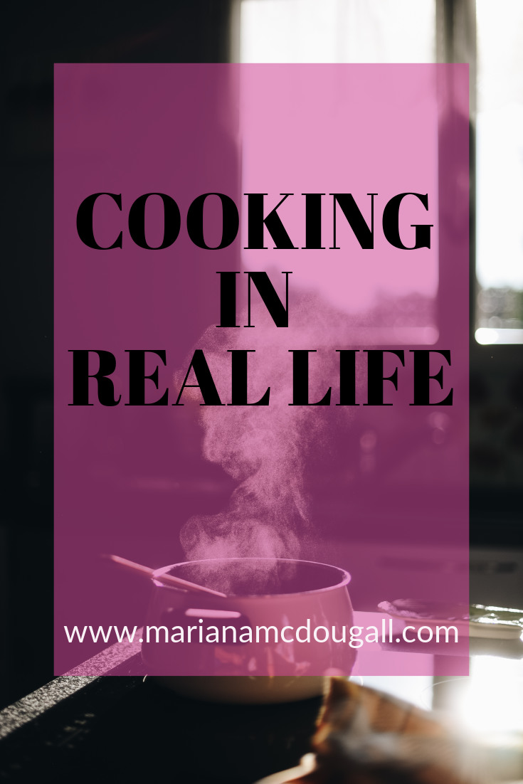 Cooking in Real Life on www.marianamcdougall.com