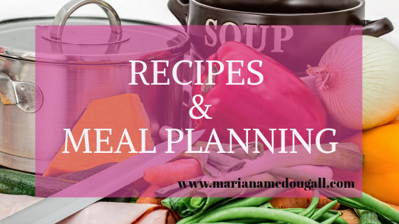 Recipes & Meal Planning on www.marianamcdougall.com