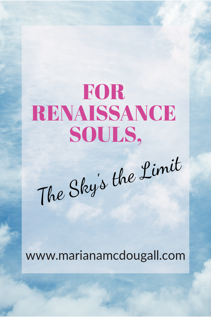 For renaissance souls, the sky's the limit! multitalented people on www.marianamcdougall.com