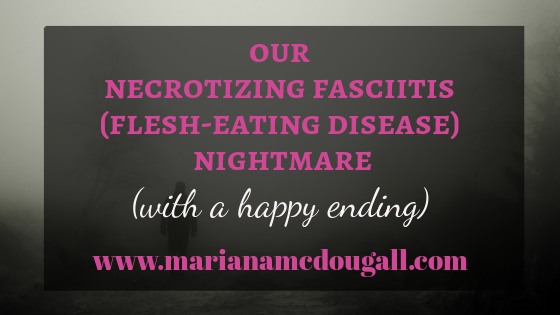 Our necrotizing fasciitis nightmare (and a happy ending)