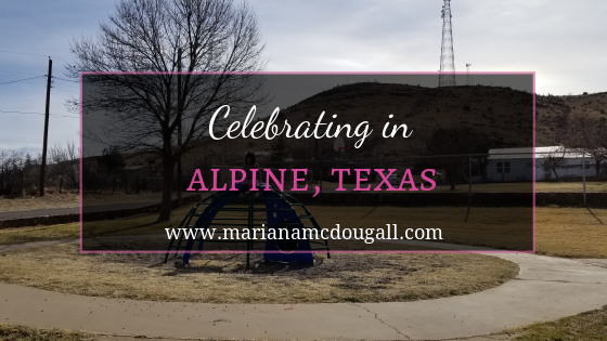 "Title Image: White and pink letters say, ""Celebrating in Alpine, Texas. www.marianamcdougall.com."" Background photo: girl sitting atop playground structure."