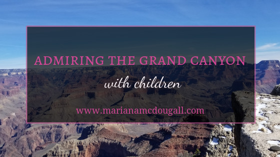Admiring the Grand Canyon with children, www.marianamcdougall.com
