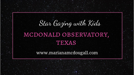 "Blog title image: ""Star gazing with kids, McDonald Observatory,Texas, www.marianamcdougall.com."" Background photo of a starry sky. Photo by Jake weirick on Unsplash"