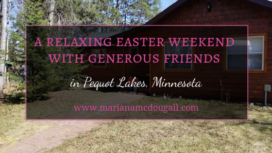 A relaxing Easter weekend with generous friends in Pequot Lakes, Minnesota