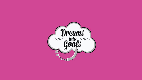 Transform your dream into a goal… and achieve it.