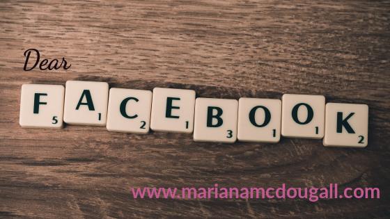 Dear Facebook, www.marianamcdougall.com