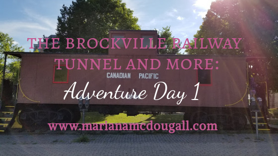 The Brockville Tunnel & More: Adventure Day 1 :)