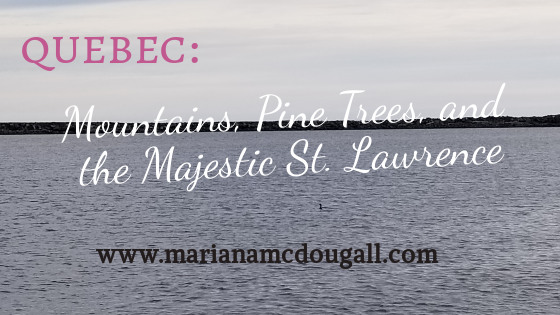 quebec: mountains, pine trees, and the majestic st. lawrence