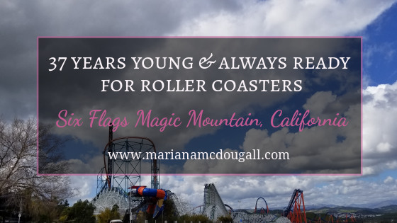 Six Flags Magic Mountain & 37 Years Young